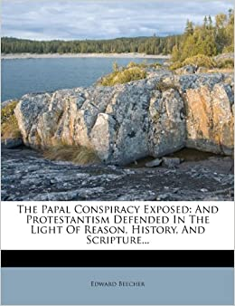 Book The Papal Conspiracy Exposed: And Protestantism Defended In The Light Of Reason, History, And Scripture...