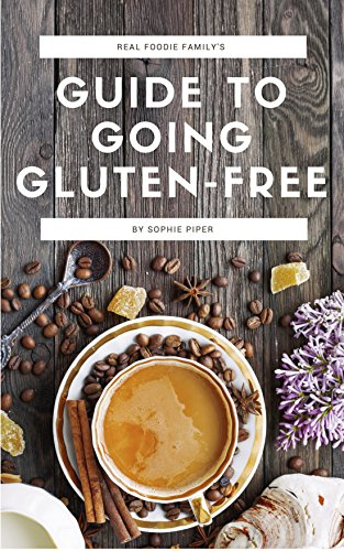 Real Foodie Family's Guide to Going Gluten-Free by Sophie Piper