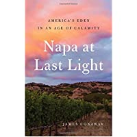 Napa at Last Light: America's Eden in an Age of Calamity
