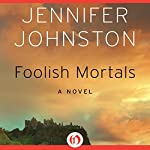 Foolish Mortals: A Novel | Jennifer Johnston