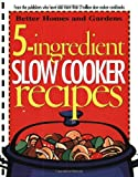 5-Ingredient Slow Cooker Recipes (Better Homes and Gardens Cooking)