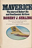 img - for Maverick: the story of Robert Six and Continental Airlines book / textbook / text book