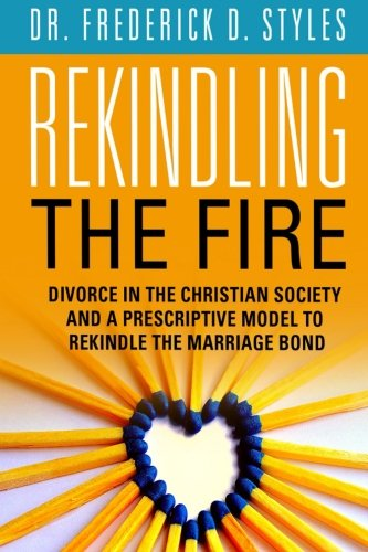 Read Online Divorce in the Christian Society and A Prescriotive Model to Rekindle the Fire: Rekindle the Fire PDF