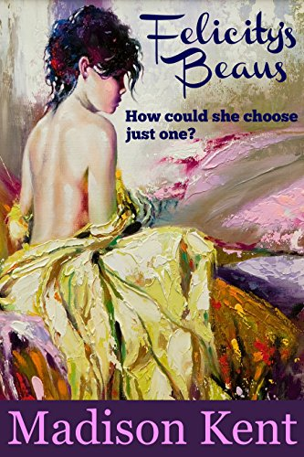 Book: Felicity's Beaus - How Could She Choose Just One? by Madison Kent