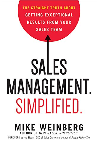 Sales Management. Simplified.: The Straight Truth About Getting Exceptional Results from Your Sales Team (Sales Presentation Best Practices)