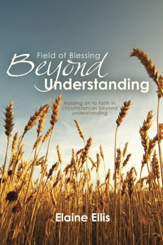 Field of Blessing - Beyond Understanding: Holding on to faith in circumstances beyond understanding pdf