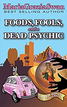 Foods, Fools, and a Dead Psychic (Baker Girls Cozy Mystery Book 2) by [Swan, Maria Grazia]