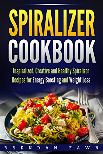 Spiralizer Cookbook: Inspiralized, Creative and Healthy Spiralizer Recipes for Energy Boosting and Weight Loss (Spiralize Everything  Book 2) by [Fawn, Brendan]