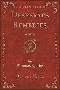 Desperate Remedies: A Novel (Classic Reprint) by Thomas Hardy (2016-06-16)