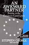 An Awkward Partner : Britain in the European Community, George, Stephen, 0198781075