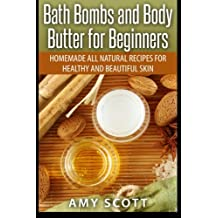 Bath Bombs and Body Butter for Beginners: Homemade All Natural Recipes for Healt