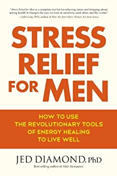 Stress Relief for Men: How to Use the Revolutionary Tools of Energy Healing to Live Well by [Diamond Phd, Jed]