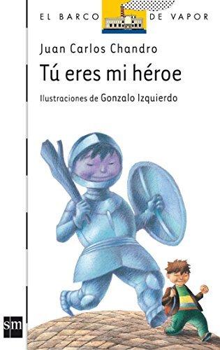 Tu eres mi heroe (El Barco De Vapor: Serie Blanca / the Steamboat: White Series) (Spanish Edition) by Juan Carlos Chandro Ramirez (2009-01-29) PDF