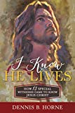 img - for I Know He Lives: How 13 Special Witnesses Came to Know Jesus Christ book / textbook / text book