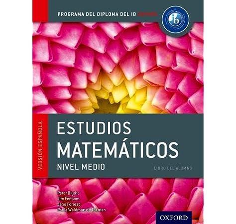Programa del Diploma del IB Oxford: IB Estudios Matemáticos Nivel Medio Libro del Alumno IB Maths Course Books: Amazon.es: Blythe, Peter, Fensom, Jim, Forrest, Jane, Waldman de Tokman, Paula: Libros en idiomas