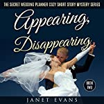 Appearing, Disappearing: The Secret Wedding Planner Cozy Short Story Mystery Series, Book 2 | Janet Evans