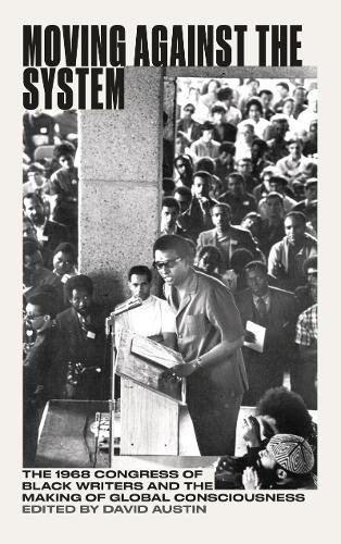 Moving Against the System: The 1968 Congress of Black Writers and the Shaping of Global Black Consciousness (Black Critique)
