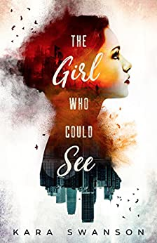 The Girl Who Could See by [Swanson, Kara]