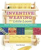 Weaving Looms Best Deals - Inventive Weaving on a Little Loom: Discover the Full Potential of the Rigid-Heddle Loom, for Beginners and Beyond