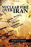 Nuclear Fire over Iran, Marcel Cassou, 143926421X