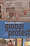 Political Aesthetics of Global Protest: The Arab Spring and Beyond
