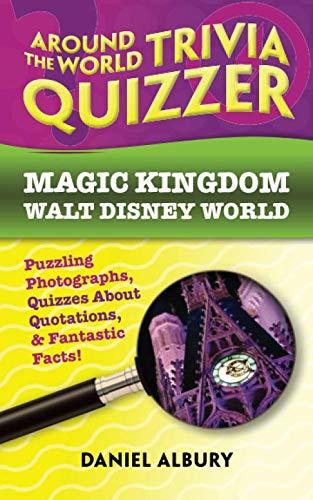Around the World Trivia Quizzer: Magic Kingdom, Walt Disney World: Puzzling Photographs, Quizzes About Quotations, & Fantastic Facts!