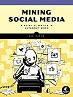 Mining Social Media: Finding Stories in Internet Data Front Cover