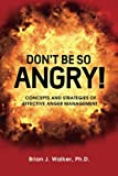 img - for Don't Be So Angry!: Concepts and Strategies of Effective Anger Management book / textbook / text book