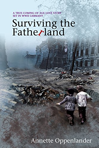 Surviving the Fatherland: A True Coming-of-age Love Story Set in WWII Germany by [Oppenlander, Annette]