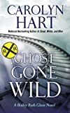 Ghost Gone Wild, Carolyn G. Hart, 1410464245