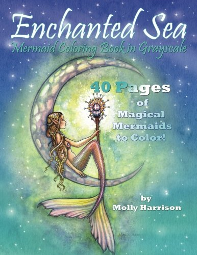 Enchanted Sea - Meramaid Coloring Book in Grayscale - Coloring Book for Grownups: A Mermaid Fantasy Coloring Book in Gray Scale by Molly Harrison
