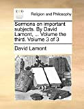 Sermons on Important Subjects by David Lamont, Volume the Third Volume 3, David Lamont, 1140731815