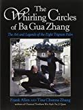 The Whirling Circles of Ba Gua Zhang: The Art and Legends of the Eight Trigram Palm
