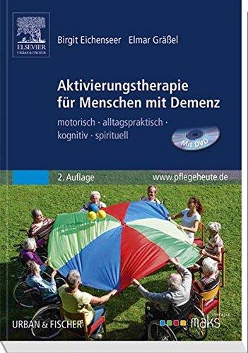 Aktivierungstherapie für Menschen mit Demenz - MAKS: motorisch - alltagspraktisch - kognitiv - spirituell
