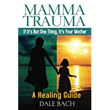 MAMMA TRAUMA: If It's Not One Thing, It's Your Mother! (Mamma Trauma Transformation Series)