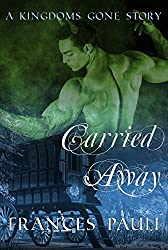 Carried Away (Kingdoms Gone Romance Book 1)