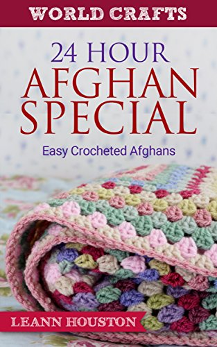 24 Hour Afghan Special (Book #7): Easy Crocheted Afghans (crochet afghans,crochet afghan books,crochet afghan pattern books,crochet afghans for men,crocheting for intermediates) (World Crafts Series) (Easy Afghans Crocheted)