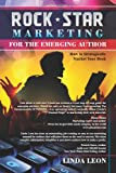 Rock Star Marketing for the Emerging Author, Linda Leon, 098507051X