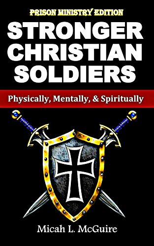 Stronger Christian Soldiers: Prison Ministry Edition: Physically, Mentally, & Spiritually by [McGuire, Micah]
