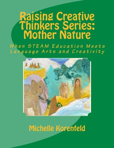 Raising Creative Thinkers Series: Mother Nature: When STEAM Education Meets Language Arts and Creativity
