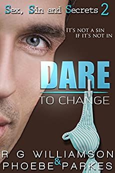 Dare To Change (Sex, Sin and Secrets Book 2) by [Williamson, R.G, Parkes, Phoebe]