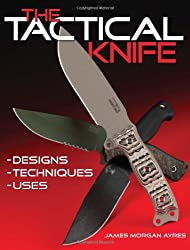 The Tactical Knife: Designs, Techniques, Uses