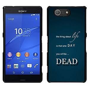 // PHONE CASE GIFT // Duro Estuche protector PC Cáscara Plástico Carcasa Funda Hard Protective Case for Sony Xperia Z3 Compact / Life Thing Dead Death Quote Inspirational /