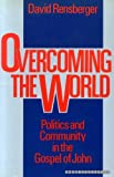 img - for Overcoming the World: Politics and Community in the Gospel of St.John book / textbook / text book