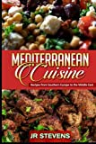 Mediterranean Cuisine: Recipes from Southern Europe to the Middle East