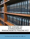 The history of Charlestown, Massachusetts Volume Pt. 3, , 1172137862