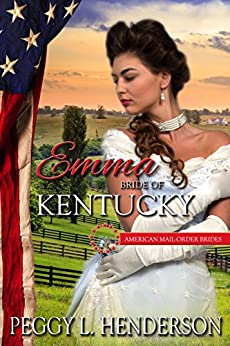 Emma: Bride of Kentucky (American Mail-Order Brides Book 15) by [Henderson, Peggy L, Mail-Order Brides, American]