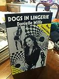 Dogs in Lingerie, Danielle Willis, 0929730224