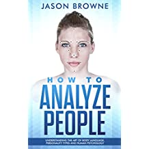 How to Analyze People: Understanding the Art of Body Language, Personality Types and Human Psychology