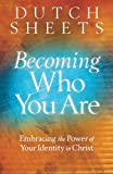 Becoming Who You Are, Dutch Sheets, 0764208489